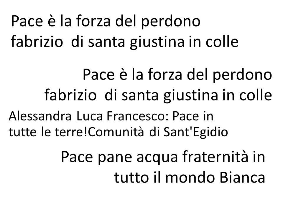 Pace è la forza del perdono fabrizio di santa giustina in colle Pace pane acqua fraternità in tutto il mondo Bianca Alessandra Luca Francesco: Pace in