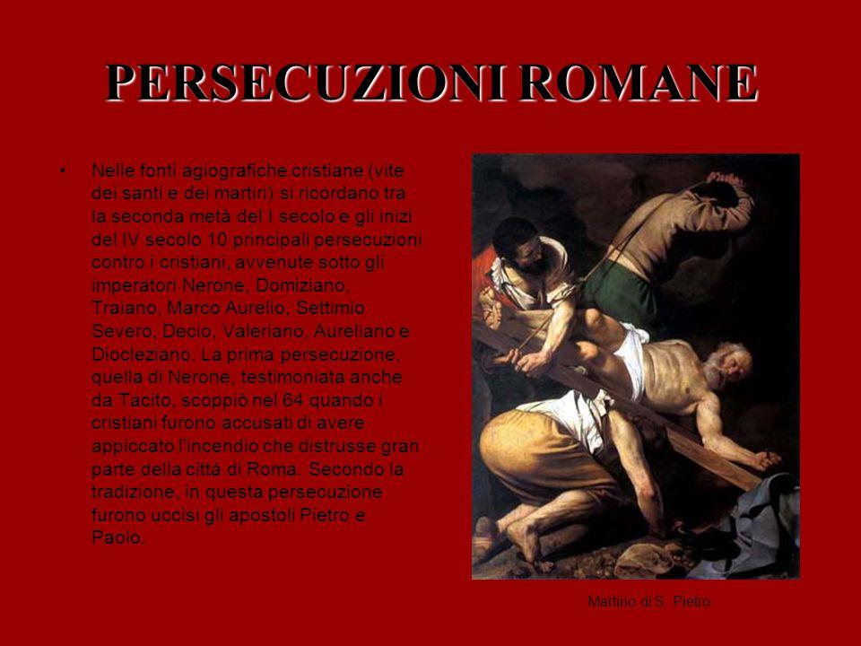 PERSECUZIONI ROMANE Nei successivi due secoli e mezzo il cristianesimo rimase sempre formalmente una religio illicita (religione proibita): i suoi fedeli venivano accusati, in particolare, di empietà in quanto si rifiutavano di compiere i sacrifici, obbligatori per legge, agli dei della religione romana ufficiale.