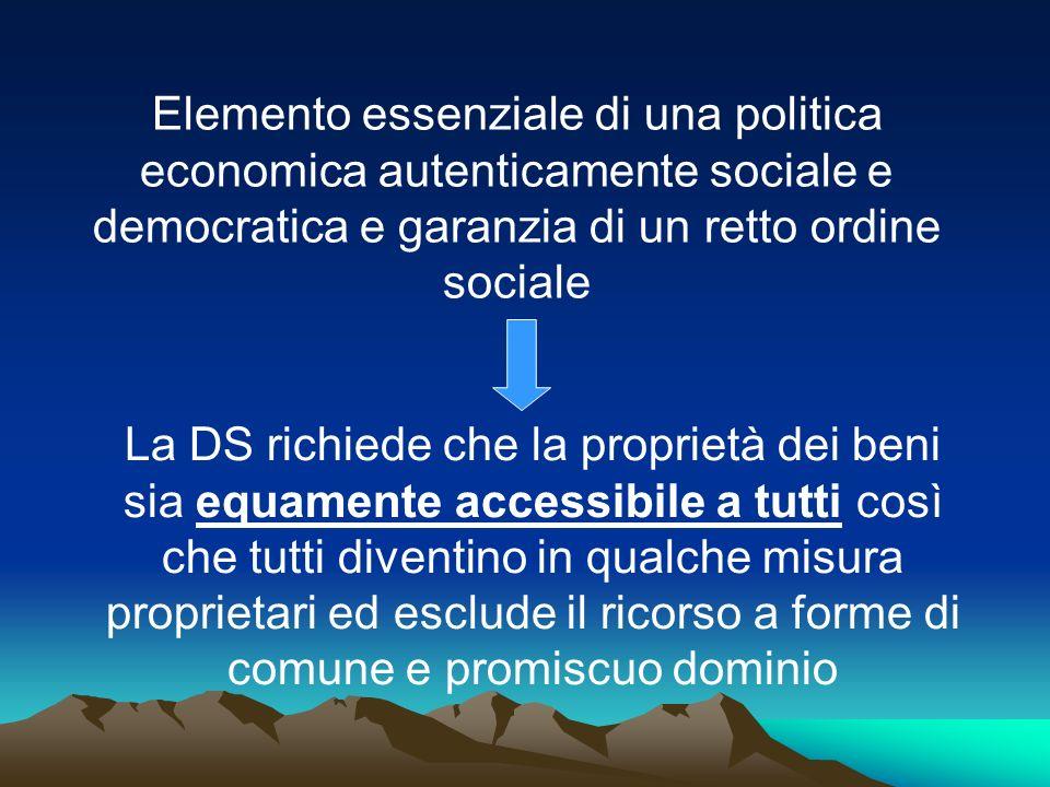 Elemento essenziale di una politica economica autenticamente sociale e democratica e garanzia di un retto ordine sociale La DS richiede che la proprie