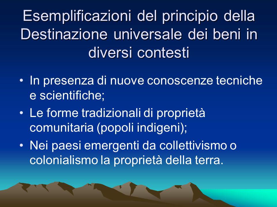 Esemplificazioni del principio della Destinazione universale dei beni in diversi contesti In presenza di nuove conoscenze tecniche e scientifiche; Le