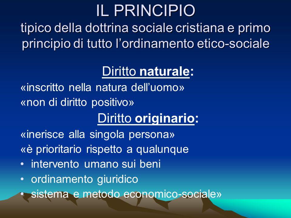 IL PRINCIPIO tipico della dottrina sociale cristiana e primo principio di tutto lordinamento etico-sociale Diritto naturale: «inscritto nella natura d