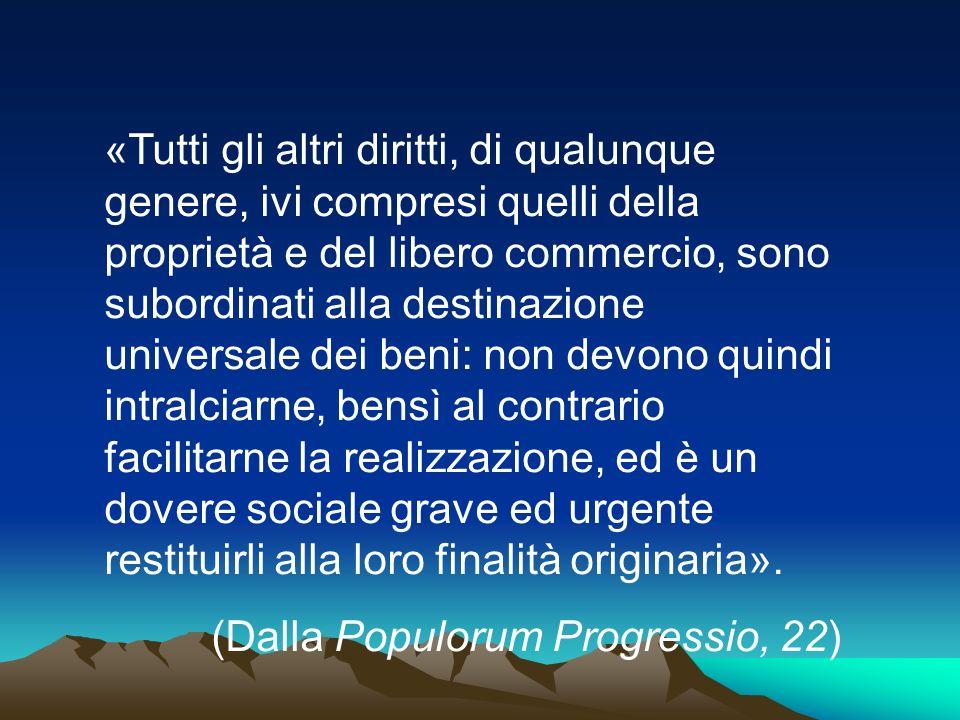 «Tutti gli altri diritti, di qualunque genere, ivi compresi quelli della proprietà e del libero commercio, sono subordinati alla destinazione universa