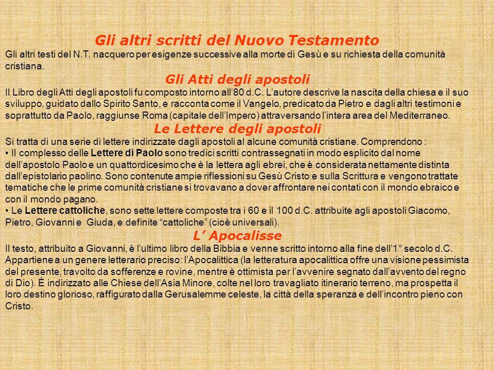 Gli altri scritti del Nuovo Testamento Gli altri testi del N.T. nacquero per esigenze successive alla morte di Gesù e su richiesta della comunità cris