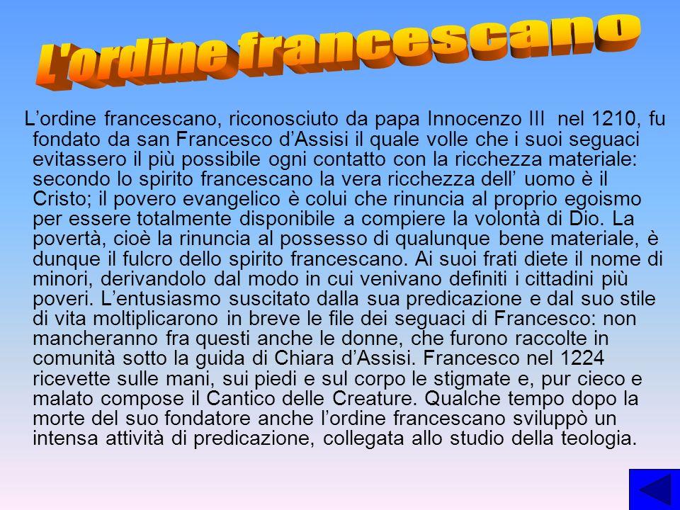 Lordine francescano, riconosciuto da papa Innocenzo III nel 1210, fu fondato da san Francesco dAssisi il quale volle che i suoi seguaci evitassero il