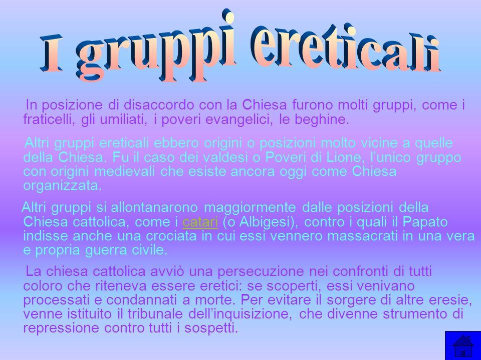Altri gruppi si allontanarono maggiormente dalle posizioni della Chiesa cattolica, come i catari (o Albigesi), contro i quali il Papato indisse anche