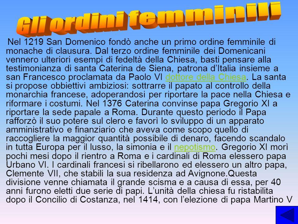 Nel 1219 San Domenico fondò anche un primo ordine femminile di monache di clausura. Dal terzo ordine femminile dei Domenicani vennero ulteriori esempi
