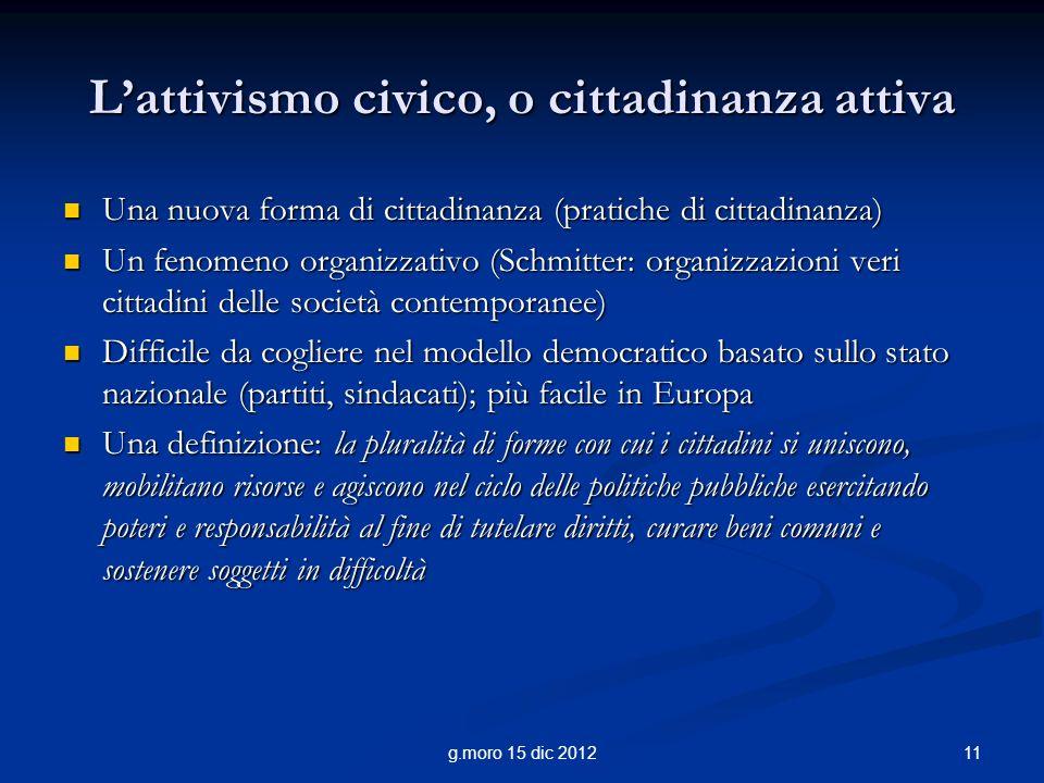 11g.moro 15 dic 2012 Lattivismo civico, o cittadinanza attiva Una nuova forma di cittadinanza (pratiche di cittadinanza) Una nuova forma di cittadinan