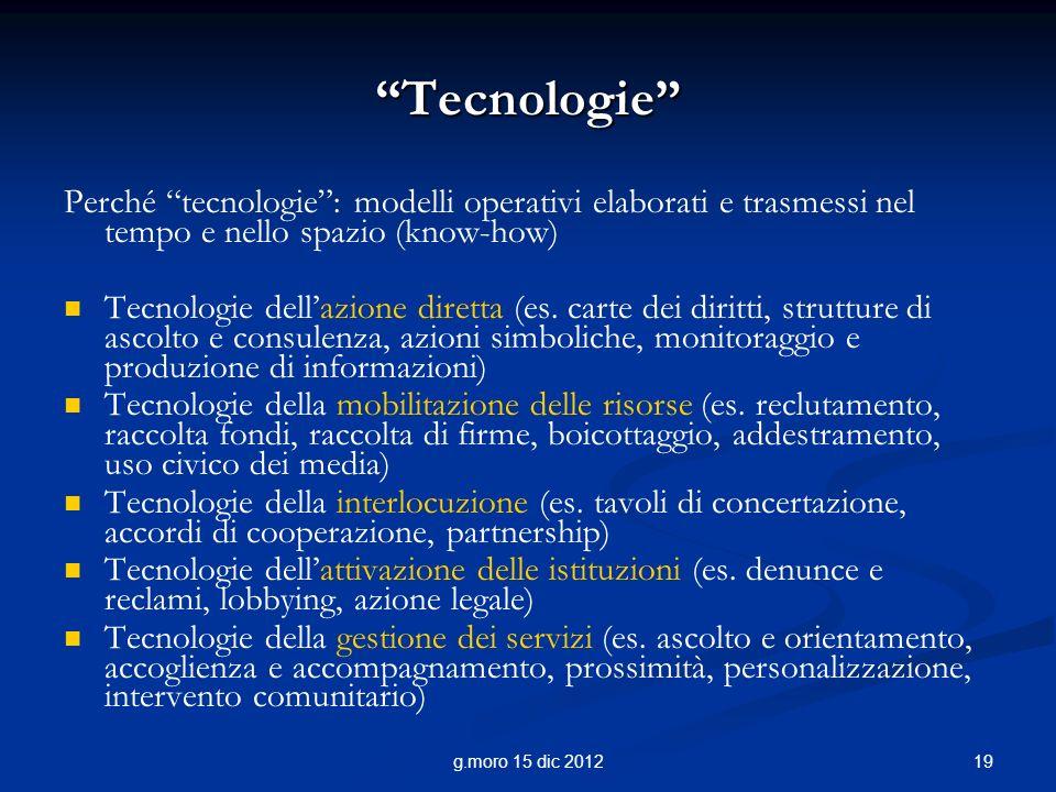 19g.moro 15 dic 2012 Tecnologie Perché tecnologie: modelli operativi elaborati e trasmessi nel tempo e nello spazio (know-how) Tecnologie dellazione diretta (es.