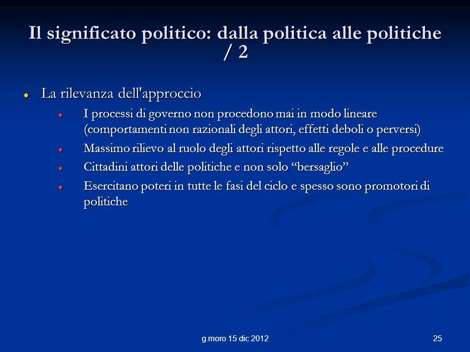 25g.moro 15 dic 2012 Il significato politico: dalla politica alle politiche / 2 La rilevanza dell'approccio La rilevanza dell'approccio I processi di