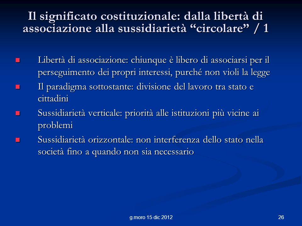 26g.moro 15 dic 2012 Il significato costituzionale: dalla libertà di associazione alla sussidiarietà circolare / 1 Libertà di associazione: chiunque è
