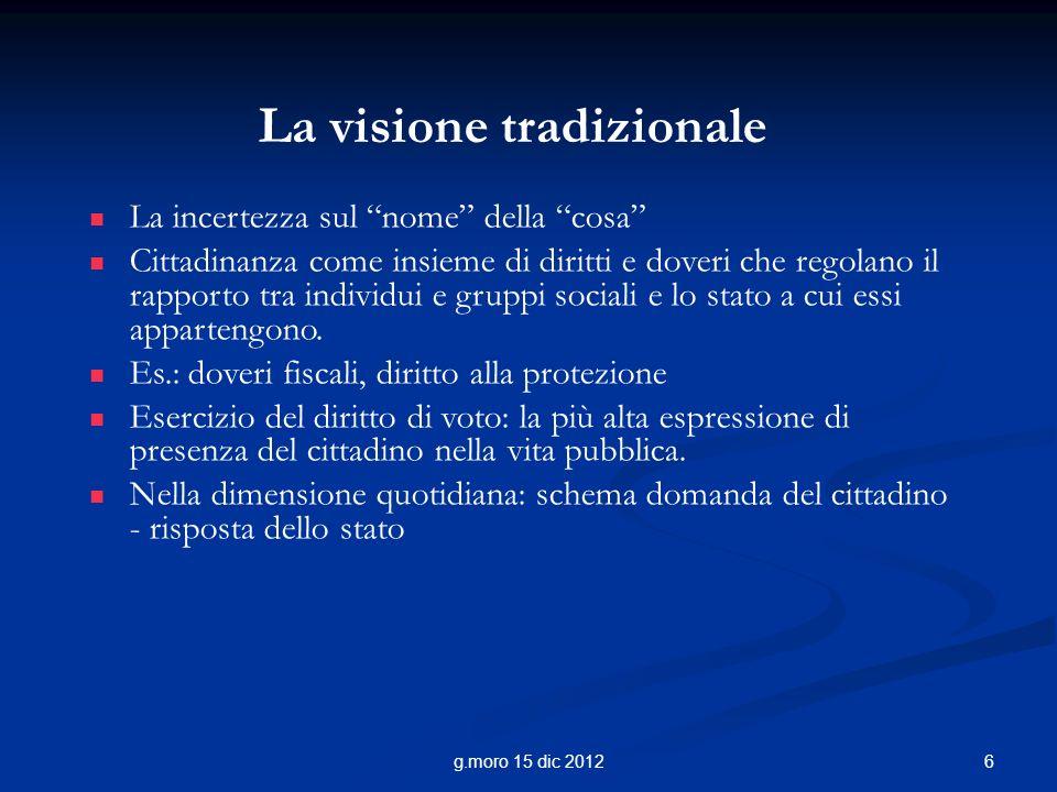 6g.moro 15 dic 2012 La visione tradizionale La incertezza sul nome della cosa Cittadinanza come insieme di diritti e doveri che regolano il rapporto t