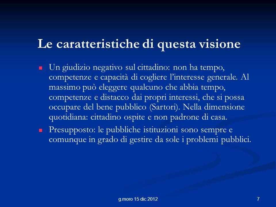 7g.moro 15 dic 2012 Le caratteristiche di questa visione Un giudizio negativo sul cittadino: non ha tempo, competenze e capacità di cogliere linteresse generale.