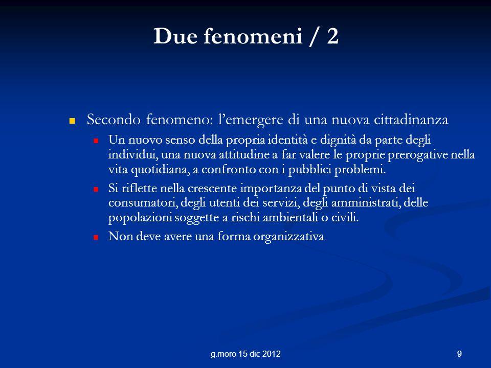 9g.moro 15 dic 2012 Due fenomeni / 2 Secondo fenomeno: lemergere di una nuova cittadinanza Un nuovo senso della propria identità e dignità da parte de