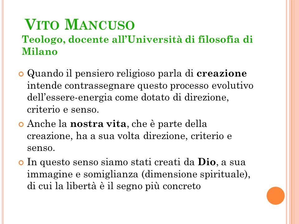 V ITO M ANCUSO Teologo, docente allUniversità di filosofia di Milano Quando il pensiero religioso parla di creazione intende contrassegnare questo pro