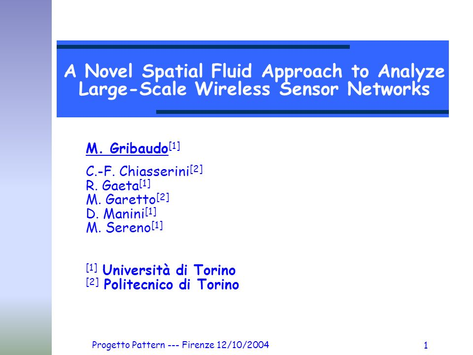 Progetto Pattern --- Firenze 12/10/2004 1 A Novel Spatial Fluid Approach to Analyze Large-Scale Wireless Sensor Networks M.