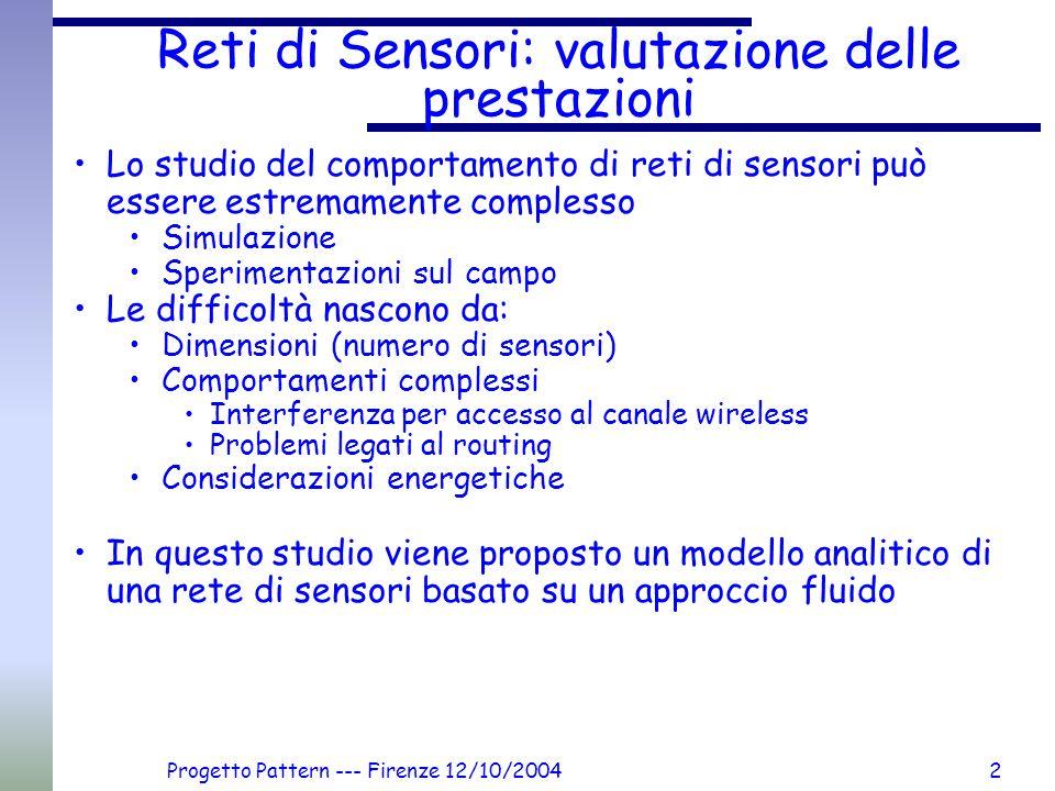 Progetto Pattern --- Firenze 12/10/20042 Reti di Sensori: valutazione delle prestazioni Lo studio del comportamento di reti di sensori può essere estr
