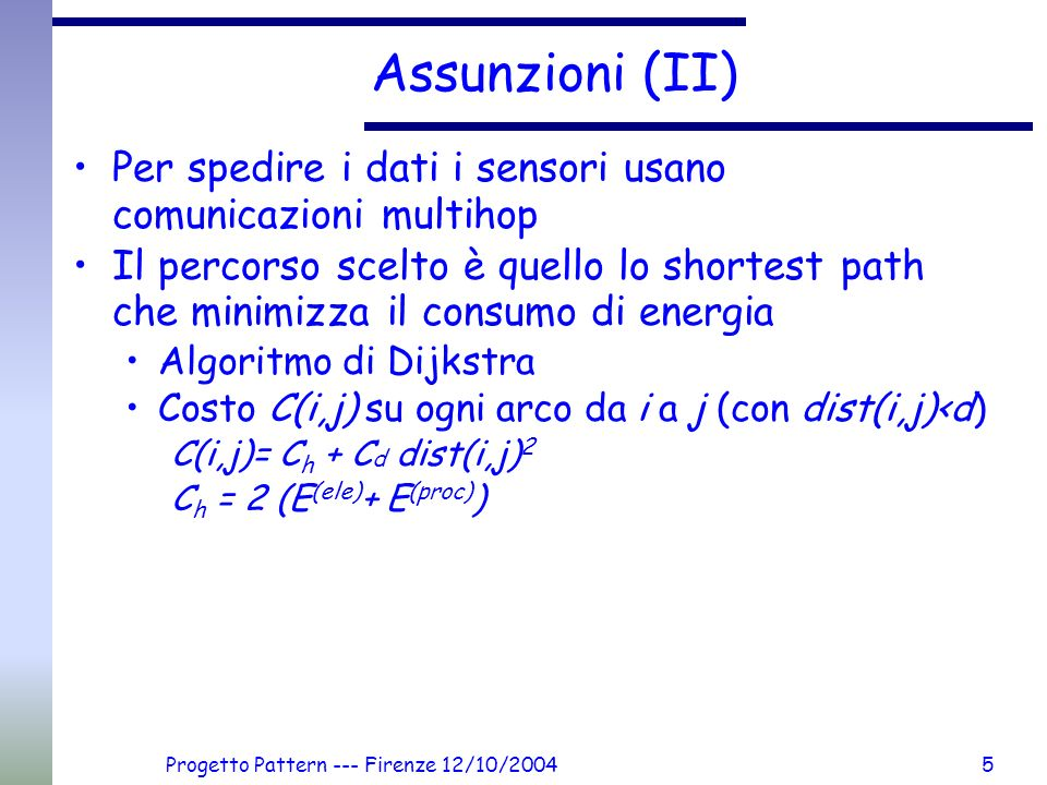 Progetto Pattern --- Firenze 12/10/20045 Assunzioni (II) Per spedire i dati i sensori usano comunicazioni multihop Il percorso scelto è quello lo shor