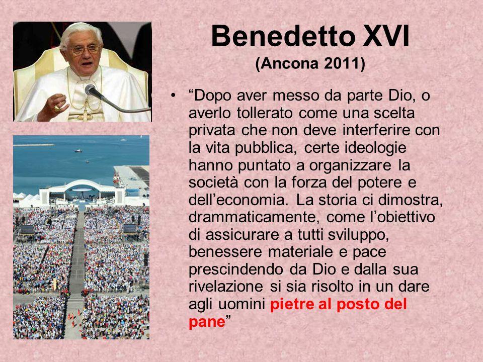 Benedetto XVI (Ancona 2011) Dopo aver messo da parte Dio, o averlo tollerato come una scelta privata che non deve interferire con la vita pubblica, certe ideologie hanno puntato a organizzare la società con la forza del potere e delleconomia.