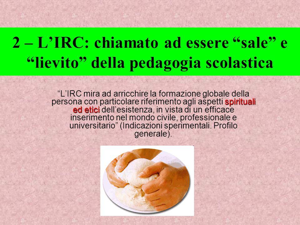 2 – LIRC: chiamato ad essere sale e lievito della pedagogia scolastica spirituali ed etici LIRC mira ad arricchire la formazione globale della persona
