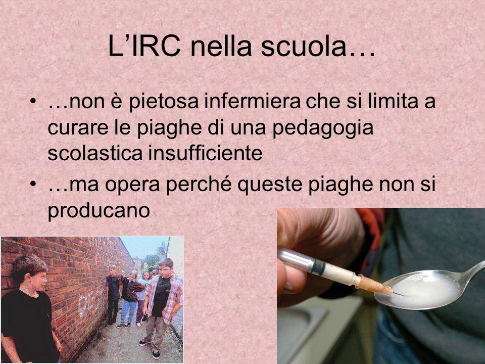 LIRC nella scuola… …non è pietosa infermiera che si limita a curare le piaghe di una pedagogia scolastica insufficiente …ma opera perché queste piaghe