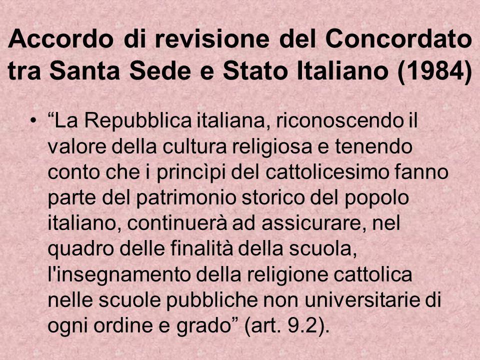 Accordo di revisione del Concordato tra Santa Sede e Stato Italiano (1984) La Repubblica italiana, riconoscendo il valore della cultura religiosa e te