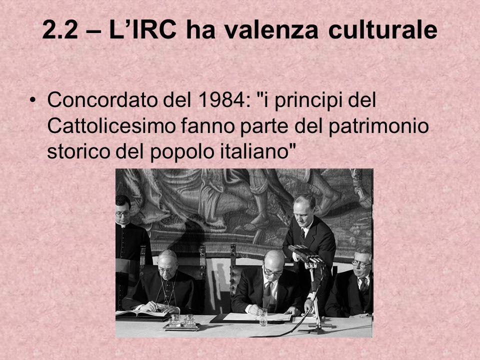 2.2 – LIRC ha valenza culturale Concordato del 1984: i principi del Cattolicesimo fanno parte del patrimonio storico del popolo italiano