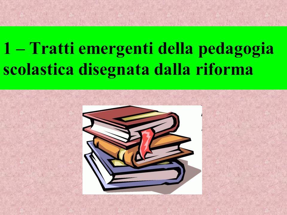 1 – Tratti emergenti della pedagogia scolastica disegnata dalla riforma
