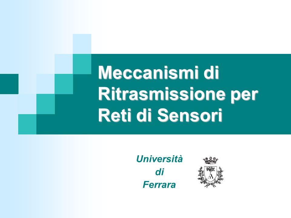 Meccanismi di Ritrasmissione per Reti di Sensori Università di Ferrara