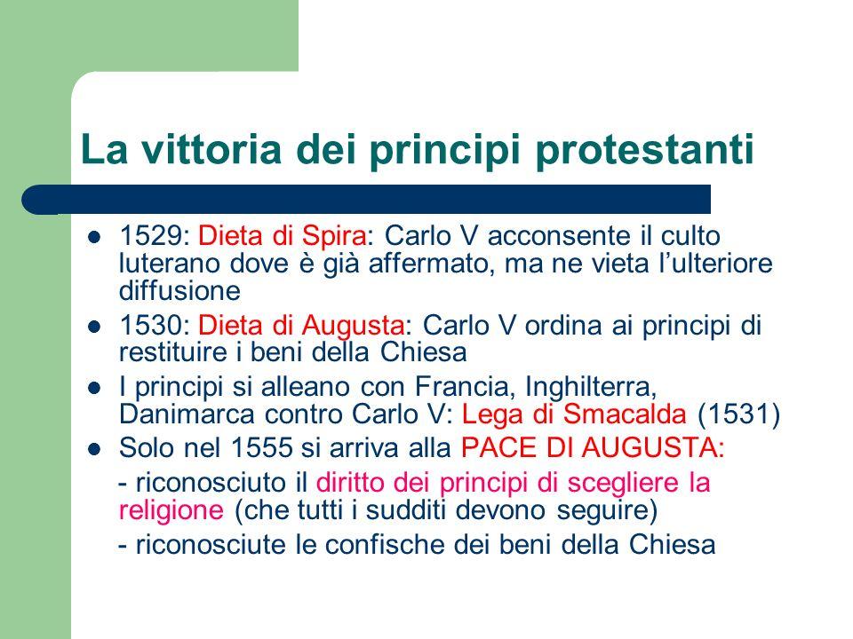 La vittoria dei principi protestanti 1529: Dieta di Spira: Carlo V acconsente il culto luterano dove è già affermato, ma ne vieta lulteriore diffusion