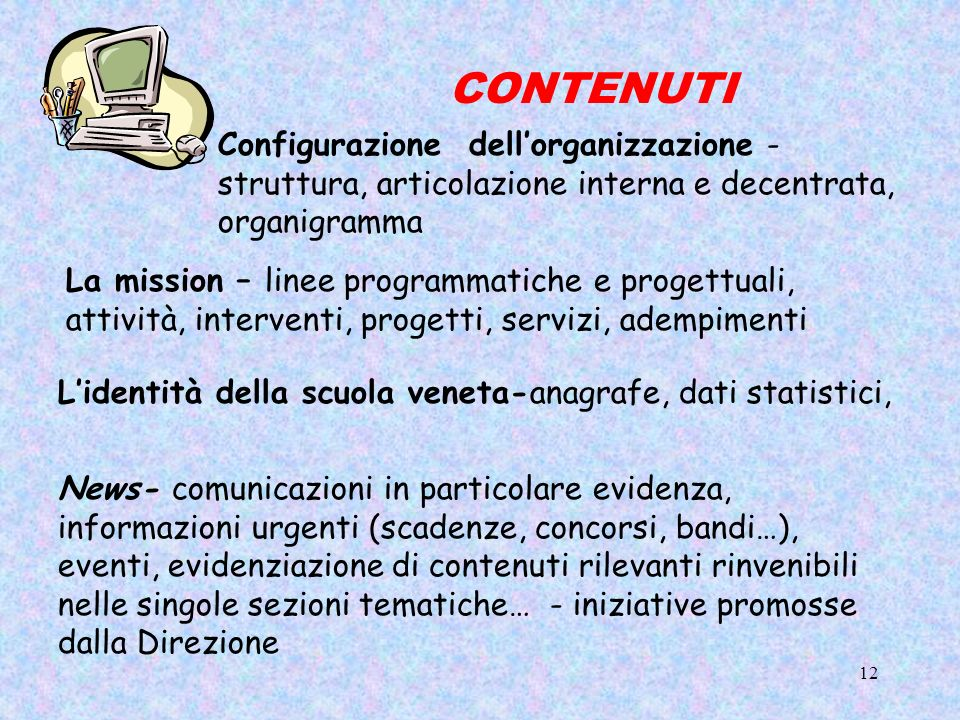 12 CONTENUTI Configurazione dellorganizzazione - struttura, articolazione interna e decentrata, organigramma News- comunicazioni in particolare eviden