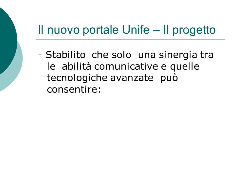Il nuovo portale Unife – Il progetto - Stabilito che solo una sinergia tra le abilità comunicative e quelle tecnologiche avanzate può consentire:
