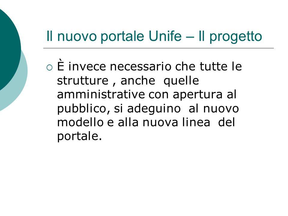 Il nuovo portale Unife – Il progetto È invece necessario che tutte le strutture, anche quelle amministrative con apertura al pubblico, si adeguino al nuovo modello e alla nuova linea del portale.