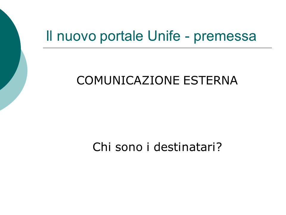 Il nuovo portale Unife - premessa COMUNICAZIONE ESTERNA Chi sono i destinatari