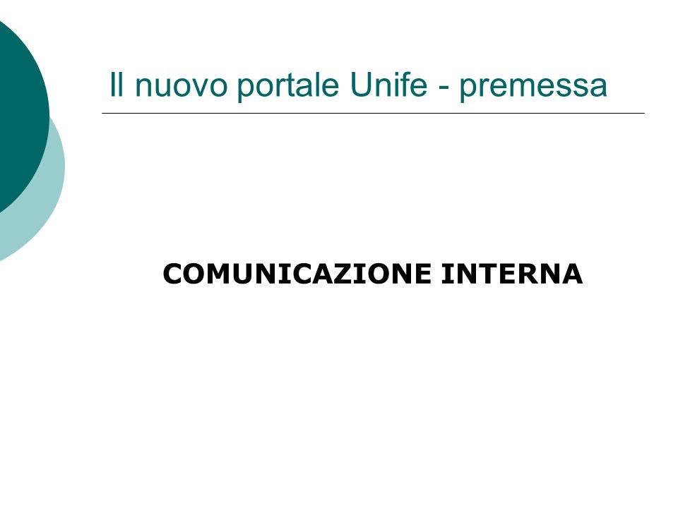 Il nuovo portale Unife – Il progetto la gestione e limplementazione della comunicazione attraverso il portale dAteneo e un costante adeguamento dello stesso in termini strutturali;