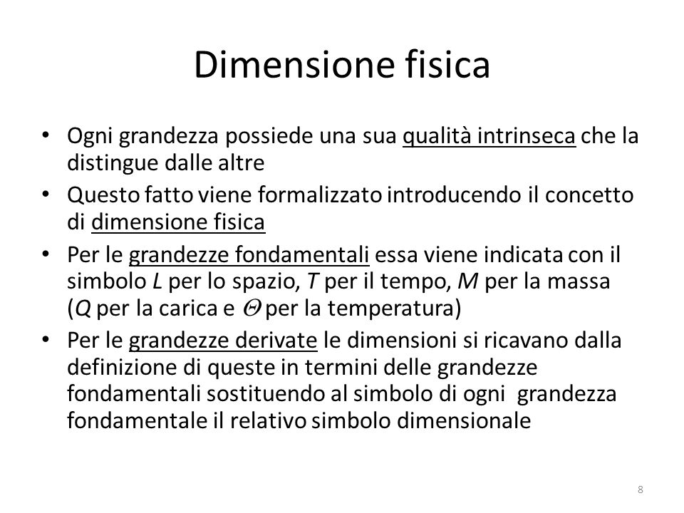 Dimensione fisica Ogni grandezza possiede una sua qualità intrinseca che la distingue dalle altre Questo fatto viene formalizzato introducendo il conc