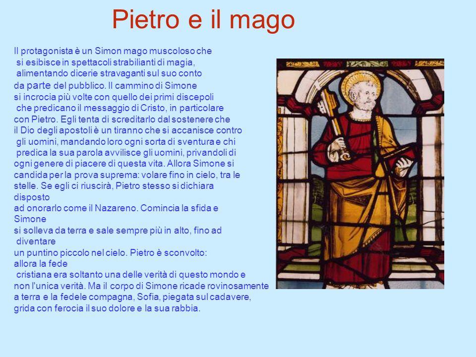 Pietro e il mago Il protagonista è un Simon mago muscoloso che si esibisce in spettacoli strabilianti di magia, alimentando dicerie stravaganti sul su