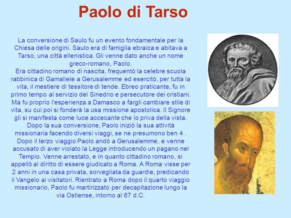 Paolo di Tarso La conversione di Saulo fu un evento fondamentale per la Chiesa delle origini. Saulo era di famiglia ebraica e abitava a Tarso, una cit