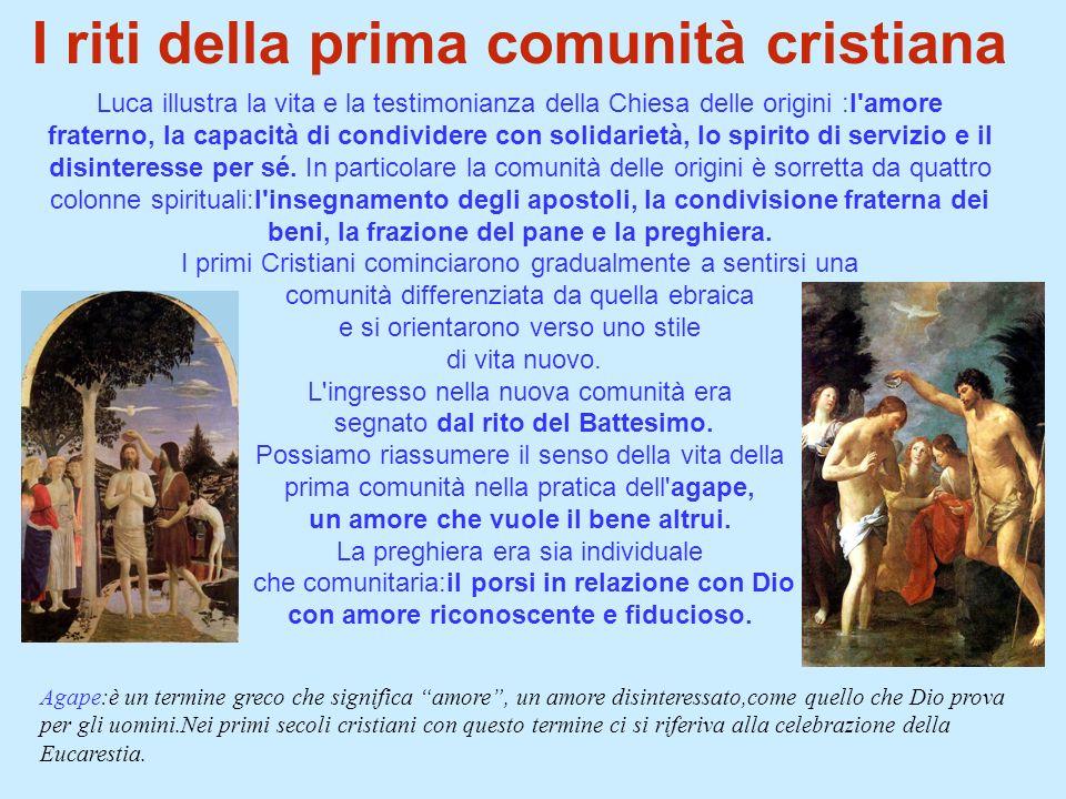 I riti della prima comunità cristiana Luca illustra la vita e la testimonianza della Chiesa delle origini :l'amore fraterno, la capacità di condivider
