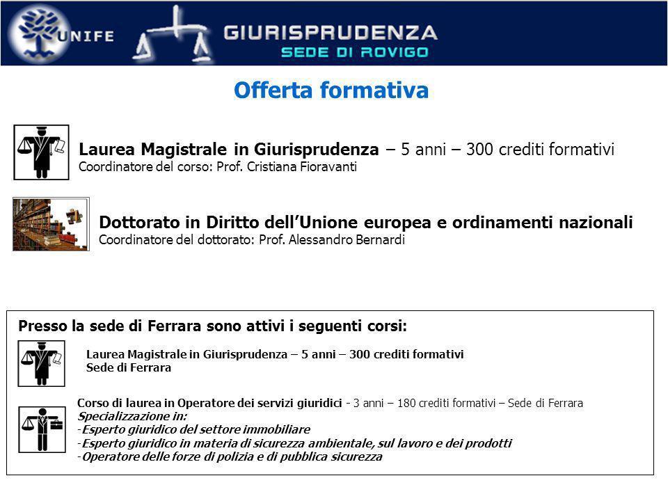 Offerta formativa Laurea Magistrale in Giurisprudenza – 5 anni – 300 crediti formativi Coordinatore del corso: Prof. Cristiana Fioravanti Laurea Magis