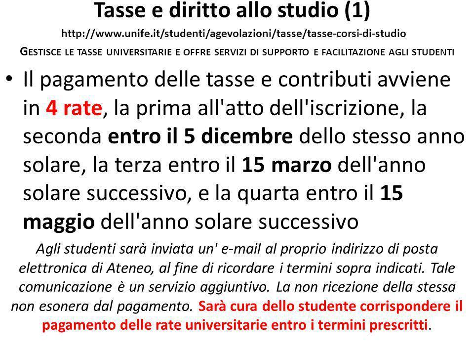 Tasse e diritto allo studio (1) http://www.unife.it/studenti/agevolazioni/tasse/tasse-corsi-di-studio G ESTISCE LE TASSE UNIVERSITARIE E OFFRE SERVIZI
