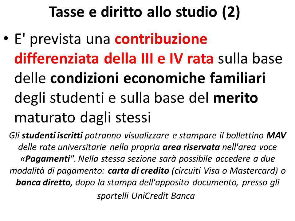 Tasse e diritto allo studio (2) E' prevista una contribuzione differenziata della III e IV rata sulla base delle condizioni economiche familiari degli
