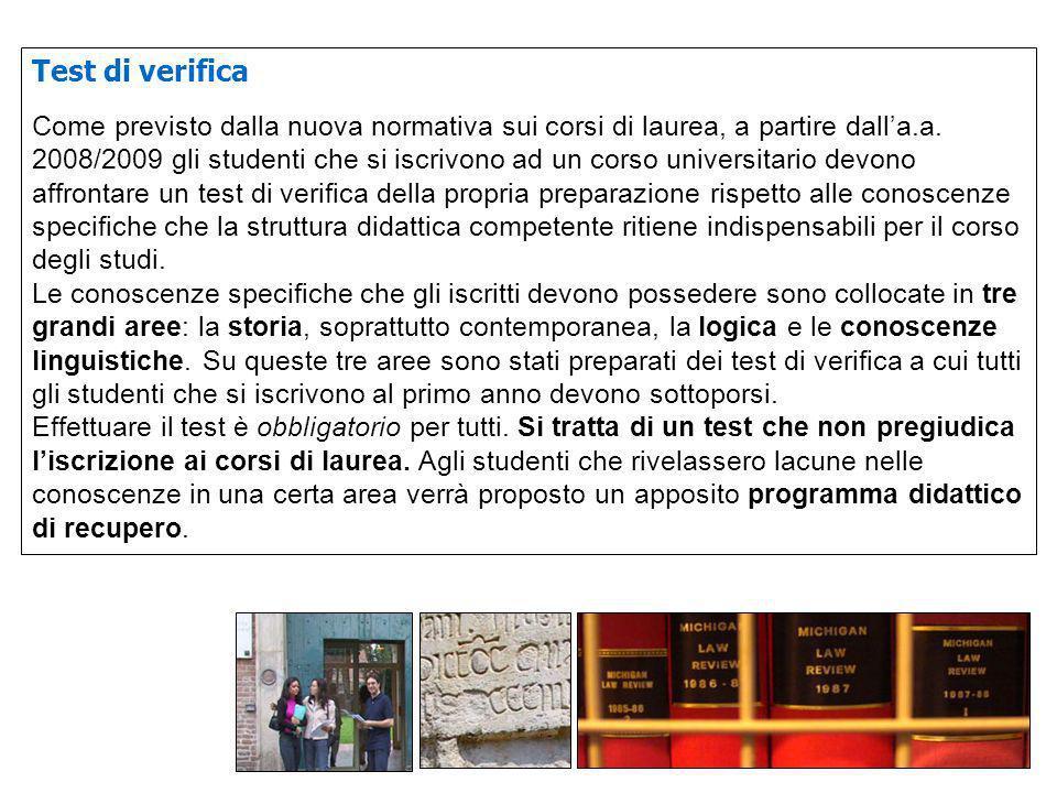 Scadenze per la compilazione del test Studenti immatricolati entro il 13 settembre 2013 Test di verifica da effettuare on-line dal 2 al 13 settembre 2013 Studenti immatricolati tra il 14 settembre e il 31 dicembre 2013 Test di verifica da effettuare on-line dal 7 al 13 gennaio 2014