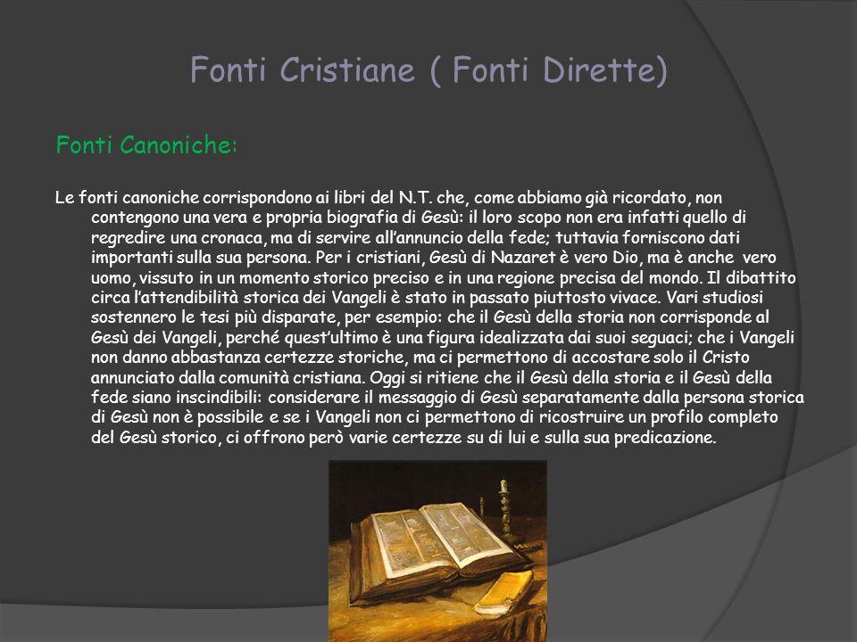Fonti Cristiane ( Fonti Dirette) Fonti Canoniche: Le fonti canoniche corrispondono ai libri del N.T. che, come abbiamo già ricordato, non contengono u