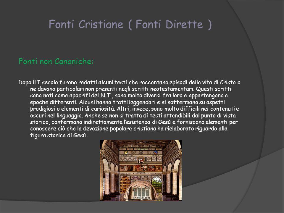 Fonti Cristiane ( Fonti Dirette ) Fonti non Canoniche: Dopo il I secolo furono redatti alcuni testi che raccontano episodi della vita di Cristo o ne d