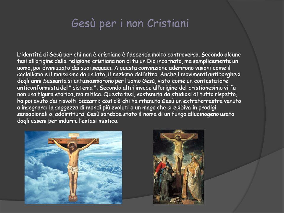 Gesù per i non Cristiani Lidentità di Gesù per chi non è cristiano è faccenda molto controversa. Secondo alcune tesi allorigine della religione cristi
