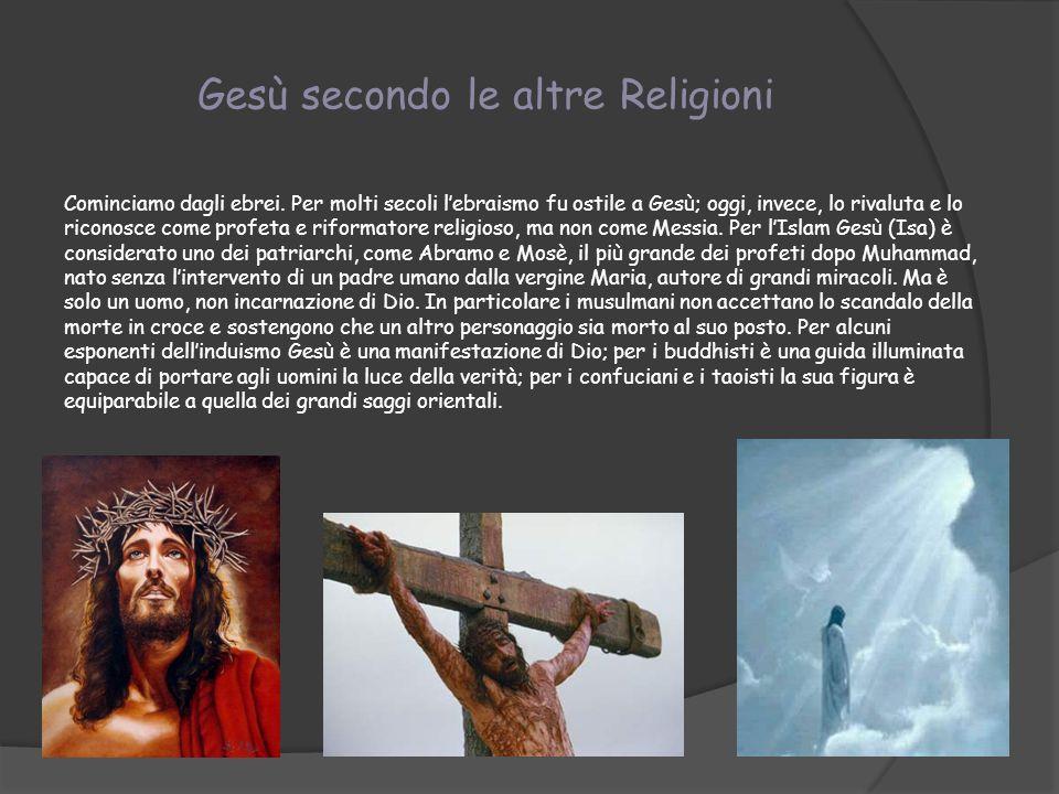 Gesù secondo le altre Religioni Cominciamo dagli ebrei. Per molti secoli lebraismo fu ostile a Gesù; oggi, invece, lo rivaluta e lo riconosce come pro