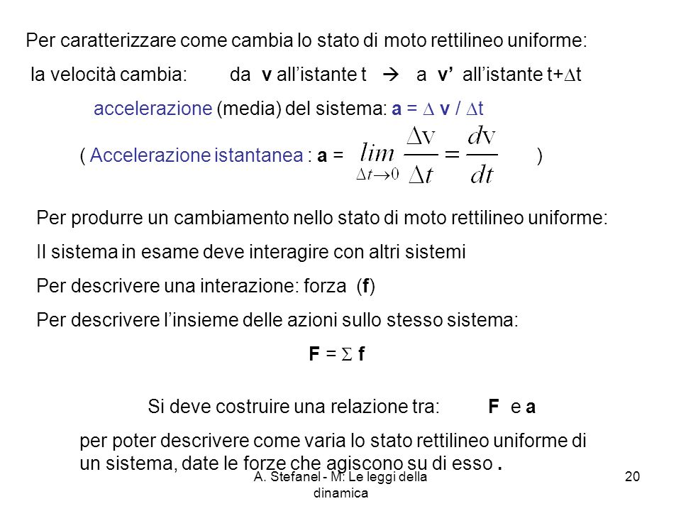 A. Stefanel - M: Le leggi della dinamica 20 Per caratterizzare come cambia lo stato di moto rettilineo uniforme: la velocità cambia:da v allistante t