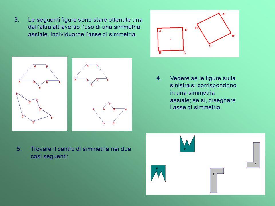 6.Nella simmetria centrale di centro O, disegnare le corrispondenti delle seguenti figure: 7.Verificare se il punto O indicato in ogni figura a sinistra è il rispettivo centro di simmetria: