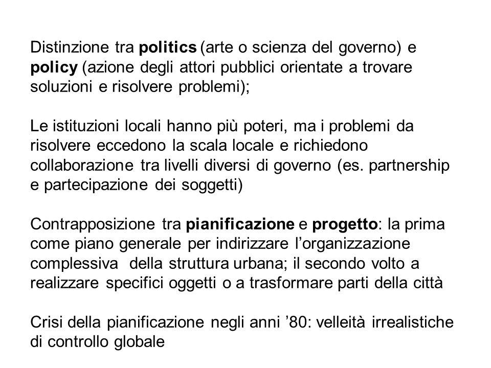 Distinzione tra politics (arte o scienza del governo) e policy (azione degli attori pubblici orientate a trovare soluzioni e risolvere problemi); Le i