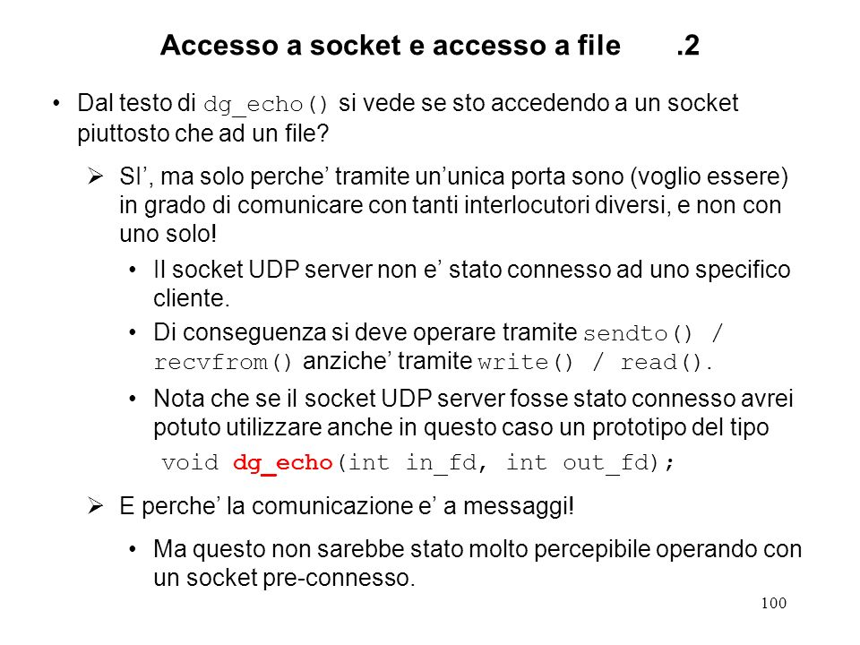 100 Accesso a socket e accesso a file.2 Dal testo di dg_echo() si vede se sto accedendo a un socket piuttosto che ad un file? SI, ma solo perche trami